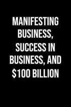 Manifesting Business Success In Business And 100 Billion: A soft cover blank lined journal to jot down ideas, memories, goals, and anything else that