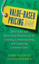 Value-Based Pricing: Drive Sales and Boost Your Bottom Line by Creating, Communicating and Capturing Customer Value
