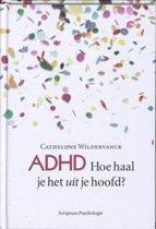 ADHD / hoe haal je het uit je hoofd?
