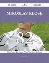 Miroslav Klose 82 Success Secrets - 82 Most Asked Questions On Miroslav Klose - What You Need To Know