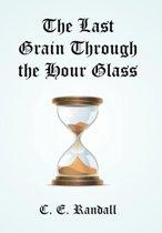 The Last Grain Through the Hour Glass