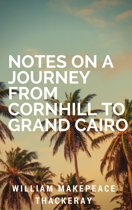 Notes on a Journey from Cornhill to Grand Cairo (Annotated)