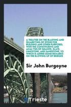 A Treatise on the Blasting and Quarrying of Stone for Building and Other ...