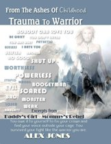 From The Ashes Of Childhood Trauma To Warrior