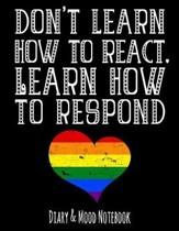 Don't Learn How to React. Learn How to Respond