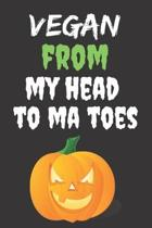 Vegan From My Head To Ma Toes: Halloween Themed Journal For Vegetarians (Vegan) Who Loves The Spooky Season Fit As Gift For Family and Friends This C