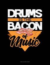 Drums Is the Bacon of Music