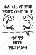 May All Of Your Fishes Come True Happy 96th Birthday: 96 Year Old Birthday Gift Pun Journal / Notebook / Diary / Unique Greeting Card Alternative