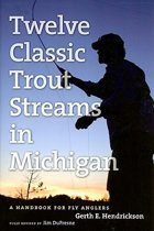 The Angler's Guide to Twelve Classic Trout Streams in Michigan