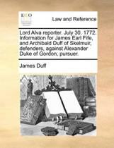 Lord Alva Reporter. July 30. 1772. Information for James Earl Fife, and Archibald Duff of Skelmuir, Defenders, Against Alexander Duke of Gordon, Pursuer.