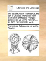 The Adventures of Telemachus, the Son of Ulysses. Translated from the French of Messire Francois Salignac de La Mothe-Fenelon, ... by John Hawkesworth, LL.D.