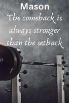 Mason The Comeback Is Always Stronger Than The Setback