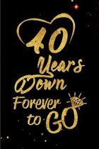 40 Years Down Forever to Go: Blank Lined Journal, Notebook - Perfect 40th Anniversary Romance Party Funny Adult Gag Gift for Couples & Friends. Per