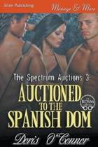Auctioned to the Spanish Dom [The Spectrum Auctions 3] (Siren Publishing Menage and More)