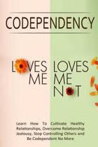 Codependency - Loves Me, Loves Me Not