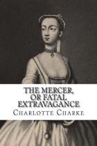The Mercer, or Fatal Extravagance