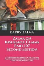 Zalma on Insurance Claims Part 107 Second Edition: A Comprehensive Review of the law and Practicalities of Property, Casualty and Liability Insurance