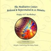 Happy 65th Birthday! Relaxed & Rejuvenated in 10 Minutes Volume One