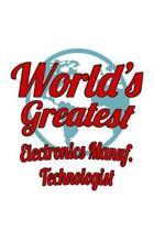 World's Greatest Electronics Manuf. Technologist: Awesome Electronics Manuf. Technologist Notebook, Electronics Manufacturing Techno Worker Journal Gi