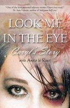Look Me in the Eye: Caryls Story About Overcoming Childhood Abuse, Abandonment Issues, Love Addiction, Spouses with Narcissistic Personality Disorder (NPD) and Domestic Violence