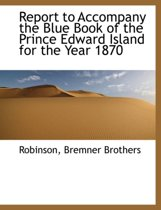 Report to Accompany the Blue Book of the Prince Edward Island for the Year 1870