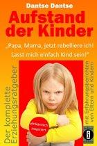 """Aufstand der Kinder: """"Papa, Mama, jetzt rebelliere ich! Lasst mich einfach Kind sein!"""""""