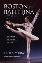 Boston Ballerina - A Dancer, a Company, an Era