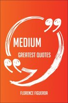 Medium Greatest Quotes - Quick, Short, Medium Or Long Quotes. Find The Perfect Medium Quotations For All Occasions - Spicing Up Letters, Speeches, And Everyday Conversations.