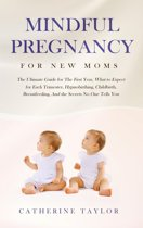 Mindful Pregnancy for New Moms: The Ultimate Guide for The First Year, What to Expect for Each Trimester, Hypnobirthing, Childbirth, Breastfeeding, And the Secrets No One Tells You