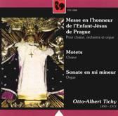 Otto-Albert Tichy: Messe en l'honneur de L'Enfant-Jesus de Prague; Motets; Sonate en mi mineur
