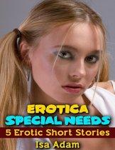 Erotica: Special Needs: 5 Erotic Short Stories