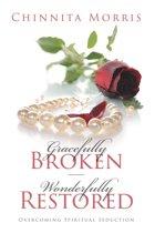 Gracefully broken Wonderfully restored