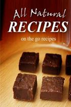 All Natural Recipes - On-The-Go Recipes
