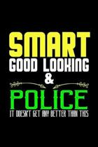 Smart, good looking & police. it doesn't get any better than this: Notebook - Journal - Diary - 110 Lined pages - 6 x 9 in - 15.24 x 22.86 cm - Doodle