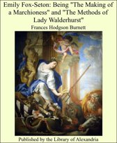 Emily Fox-Seton: Being ''The Making of a Marchioness'' and ''The Methods of Lady Walderhurst''