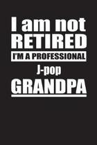 I Am Not Retired I'm A Professional J-pop Grandpa