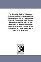 The Scientific Basis of Education, Demonstrated by an Analysis of the Temperaments and of Phrenological Facts, in Connection with Mental Phenomena and the Office of the Holy Spirit in the Processes of the Mind