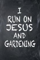 I Run On Jesus And Gardening