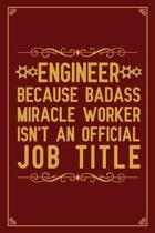 Engineer Because badass miracle worker isn't an official job title
