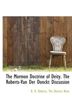 The Mormon Doctrine of Deity. the Roberts-Van Der Donckt Discussion
