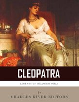 Legends of the Ancient World: The Life and Legacy of Cleopatra