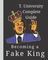 T. University Complete Guide Becoming a Fake King Gag Gift Trump Blank Book
