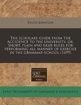 The Scholars Guide from the Accidence to the University