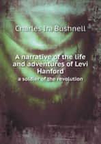 A Narrative of the Life and Adventures of Levi Hanford a Soldier of the Revolution