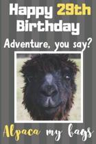 Happy 29th Birthday Adventure You Say? Alpaca My Bags: Alpaca Meme Smile Book 29th Birthday Gifts for Men and Woman / Birthday Card Quote Journal / Bi