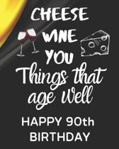 Cheese Wine You Things That Age Well Happy 90th Birthday: Gratitude 90th Birthday Gift / Journal / Notebook / Diary / Unique Greeting Card Alternative