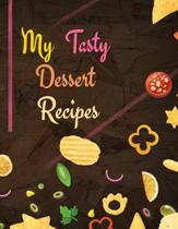 My Tasty Dessert Recipes. Create Your Own Collected Recipes. Blank Recipe Book to Write in, Document all Your Special Recipes and Notes for Your Favor