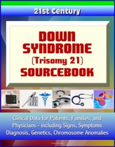 21st Century Down Syndrome (Trisomy 21) Sourcebook: Clinical Data for Patients, Families, and Physicians, including Signs, Symptoms, Diagnosis, Genetics, Chromosome Anomalies