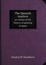 The Spanish Masters an Outline of the History of Painting in Spain