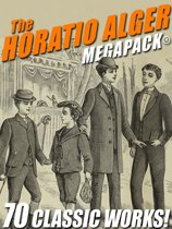 The Horatio Alger MEGAPACK®: 70 Classic Works